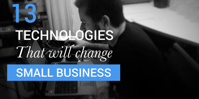 13 technologies will change small business