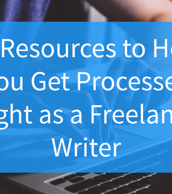 22 resources to help you get processes right as a freelance writer